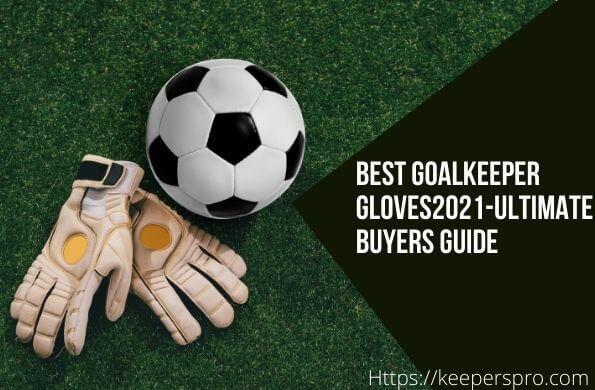 Best Goalkeeper Gloves 2021-Featured Image