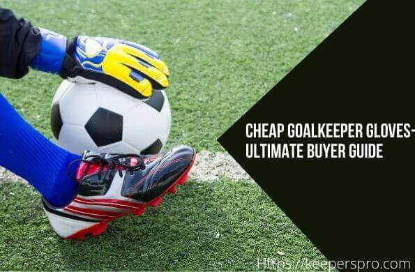 Discount Goalkeeper Gloves- Ultimate Buyer Guide