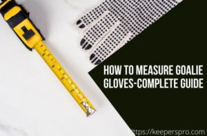 HOW TO MEASURE GOALIE GLOVES