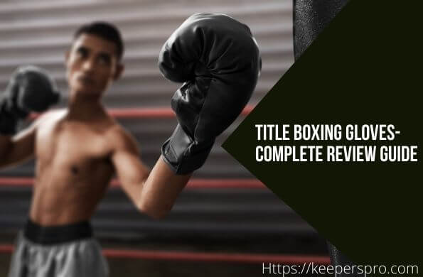 Title Boxing Gloves-Review and Buyers Guide - Featured Image
